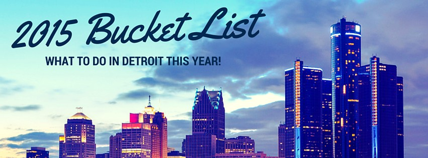 2015 Detroit Bucket List