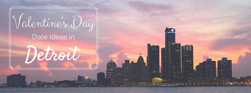 Valentine's Day Date Ideas In Detroit - Opportunity Detroit Blog